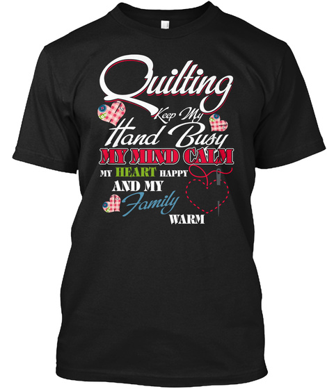 Quilting Keeps My Hands Busy Shirt Black T-Shirt Front