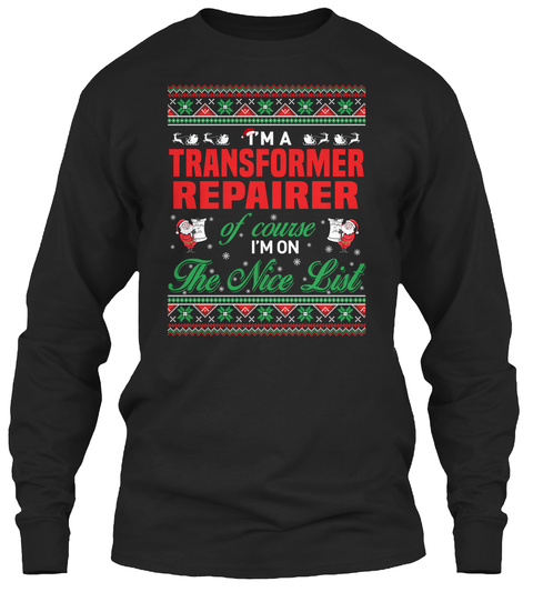 I'm A Transformer Repairer Of Course I'm On The Nice List Black T-Shirt Front