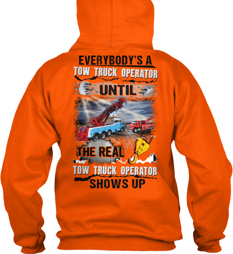 Everybody's A Tow Truck Operator Until The Real Tow Truck Operator Shows Up Safety Orange T-Shirt Back