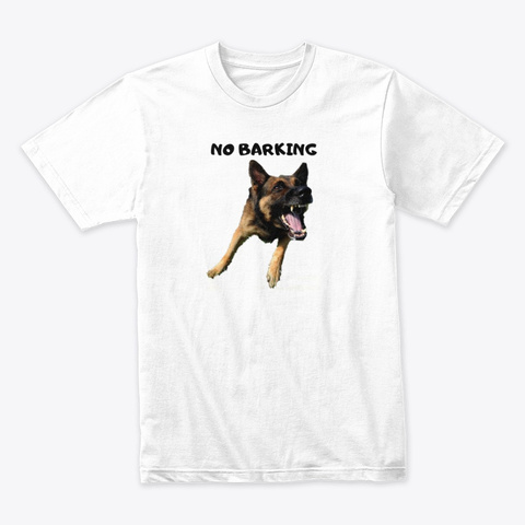 No Barking T Shirts And Hoodie White T-Shirt Front