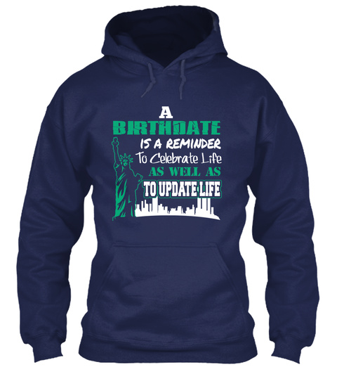 A Birthdate Is A Reminder To Celebrate Life As Well As To Update Life Navy T-Shirt Front