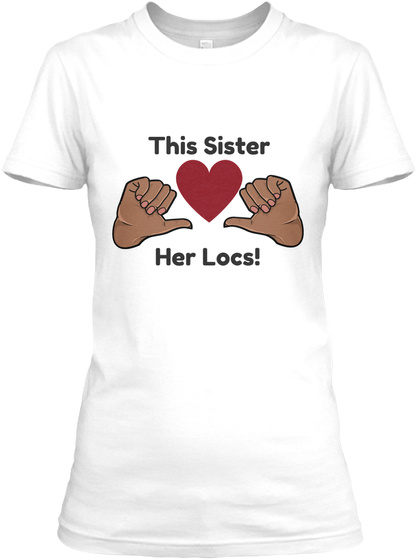 Sister Loves Her Locs 2017 White Women's T-Shirt Front