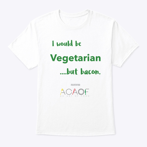 I Would Be Vegetarian.... White T-Shirt Front
