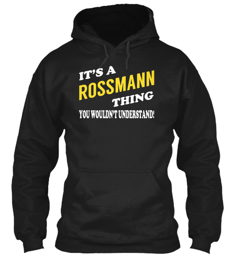 Its A Rossmann Thing   Name Shirts Black T-Shirt Front