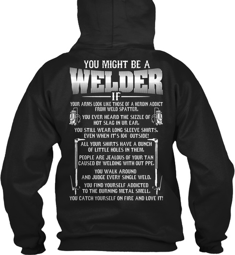 You Might Be A Welder If Your Arms Look Like Those Of A Heroin Addict From Weld Spatter. You Ever Heard The Sizzle... Black T-Shirt Back