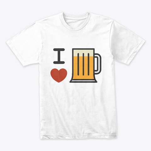 I Love Beer White T-Shirt Front