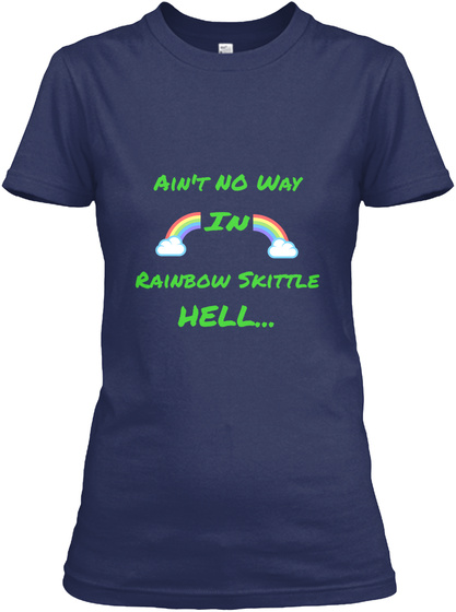 Ain't No Way  In Rainbow Skittle  Hell... Navy T-Shirt Front