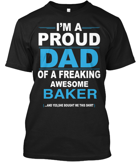 I'm A Proud Dad Of A Freaking Awesome Baker (...Yes,She Bought Me This Shirt) Black Camiseta Front
