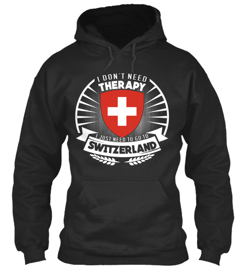 I Don't Need Therapy I Just Need To Go To Switzerland Jet Black T-Shirt Front