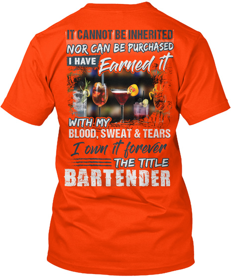 It Cannot Be Inherited Not Can Be Purchased I Have Earned It  With My Blood Sweet & Tears I Own It Forever The Title... Orange T-Shirt Back
