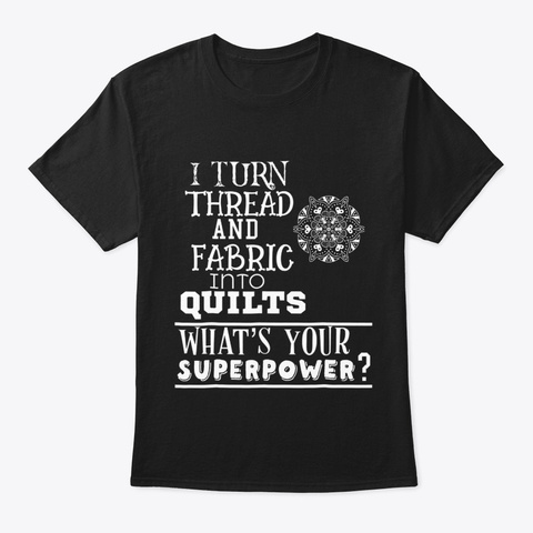 Sew I Turn Thread And Fabric Into Quilts Black T-Shirt Front