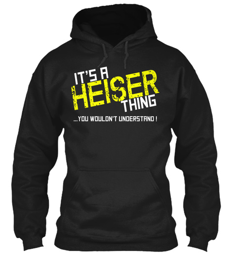 It's A Heiser Thing ...You Wouldn't Understand! Black T-Shirt Front
