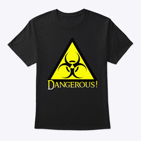 """Dangerous"" Hazard Placard Black T-Shirt Front"