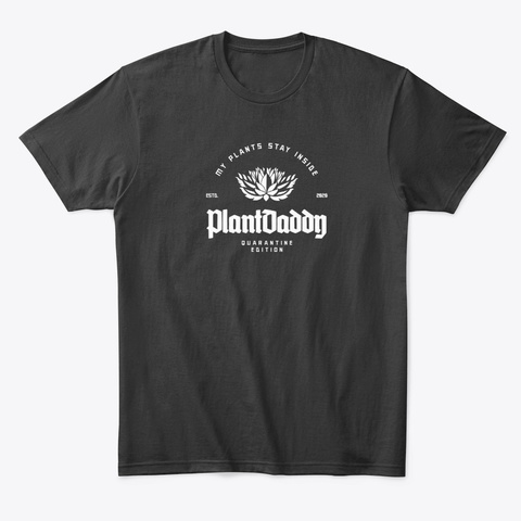 My Plants Stay Inside   Plantdaddy Black T-Shirt Front