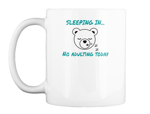 Sleeping In...    No Adulting Today White T-Shirt Front