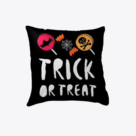 Funny Trick Or Treat Halloween Candies Pillow Black T-Shirt Front