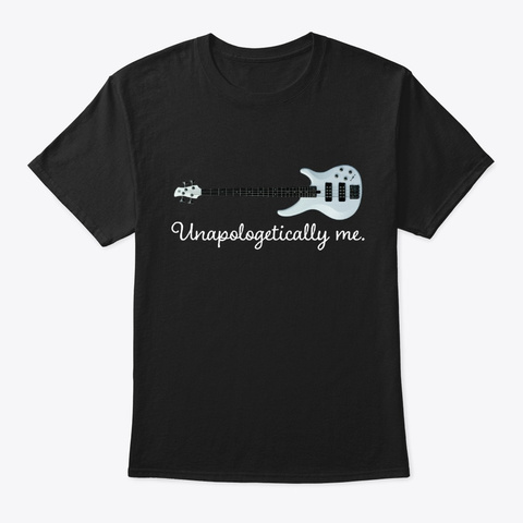[$15] Unapologetically Me   Elec Bass  Black T-Shirt Front