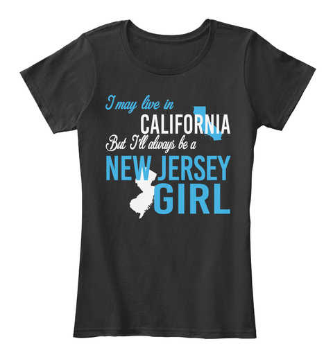 I May Live In California But I Always Be A New Jersey Girl Black Maglietta Front