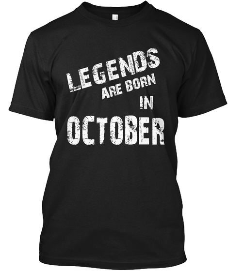 Legends Are Born In October Black T-Shirt Front