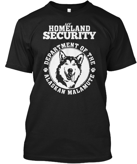 My Homeland Security Department Of The Alaskan Malamute Black T-Shirt Front