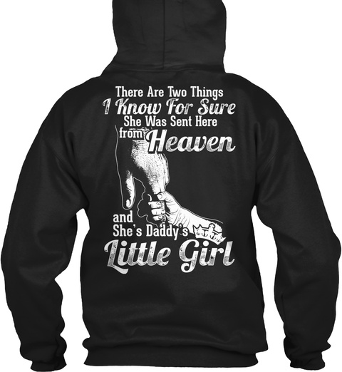 There Are Two Things I Know For Sure She Was Sent Here From Heaven And She's Daddy's Little Girl Black T-Shirt Back