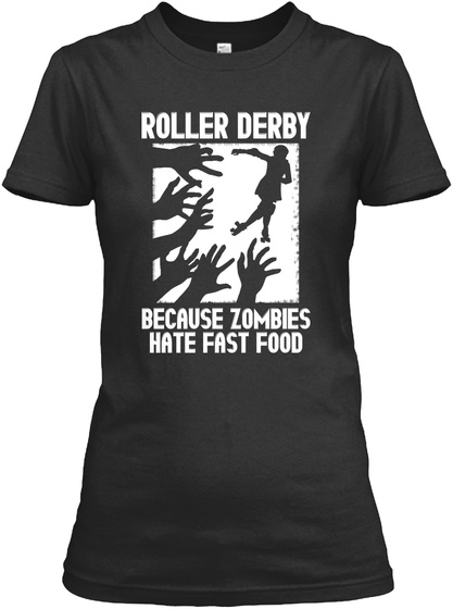 Roller Derby Because Zombies Hate Fast Food Black T-Shirt Front