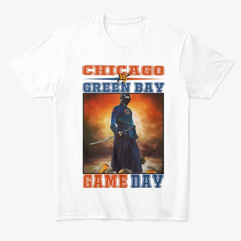 Chicago Vs Green Bay Game Day Gear!!! White T-Shirt Front