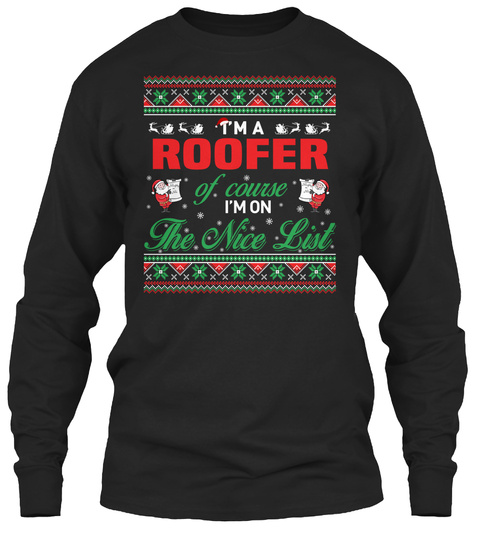 I'm A Roofer Of Course I'm On The Nice List Black T-Shirt Front