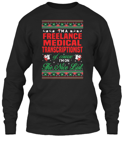 Im A Freelance Medical Transcriptionist Of Coursr Im On The Nice List Black T-Shirt Front