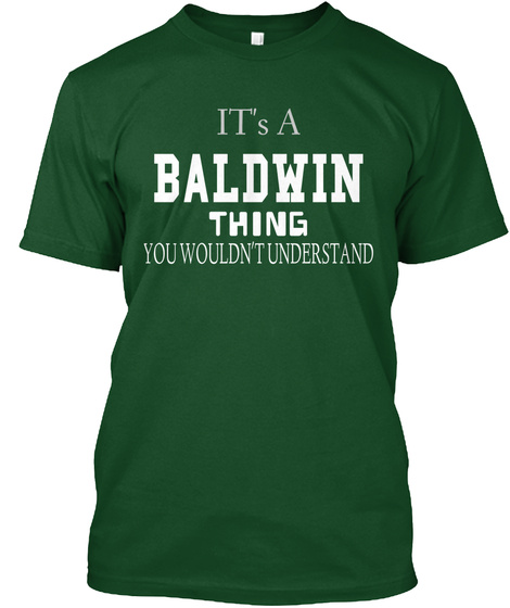 Its A Baldwin Thing You Wouldnt Understand Deep Forest T-Shirt Front
