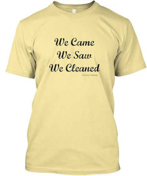 We Came We Saw We Cleaned Banana Cream T-Shirt Front