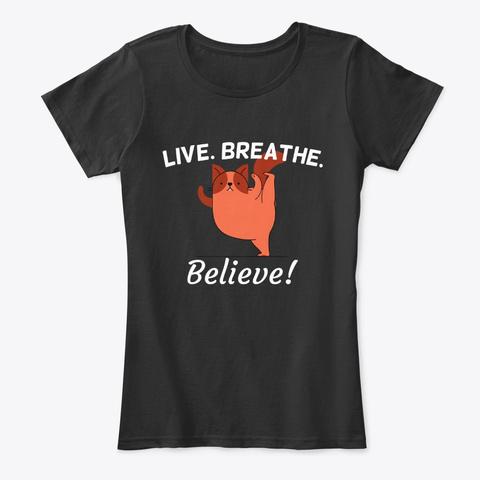 Live. Breathe. Believe! Cat Yoga Black T-Shirt Front