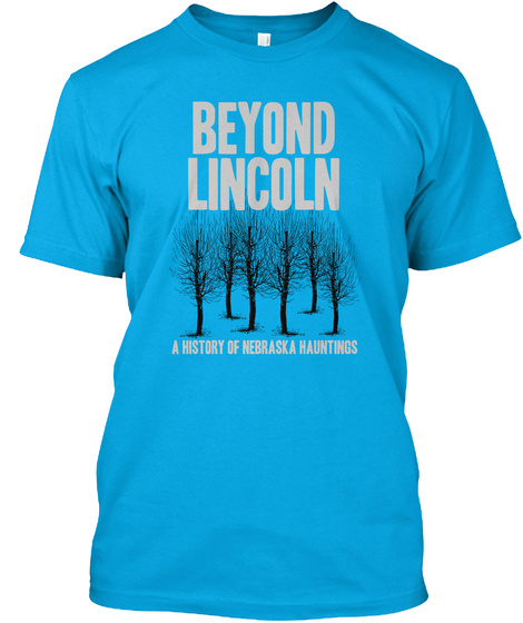 Beyond Lincoln A History Of Nebraska Hauntings Turquoise T-Shirt Front