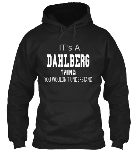 It's A Dahlberg Thing You Wouldn't Understand Black T-Shirt Front