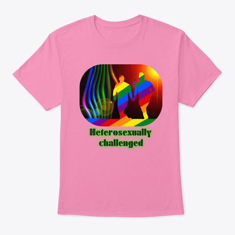 Gay Rainbow Heterosexually Challenged Pink T-Shirt Front