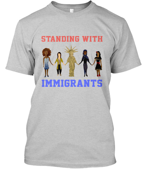 Standing With Immigrants Shirt Light Steel T-Shirt Front