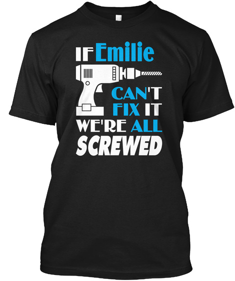 Emilie Can Fix All Gift For Emilie Black T-Shirt Front