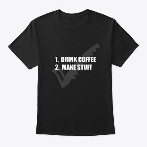 Drink Coffee Make Stuff With Saw Tick Black T-Shirt Front