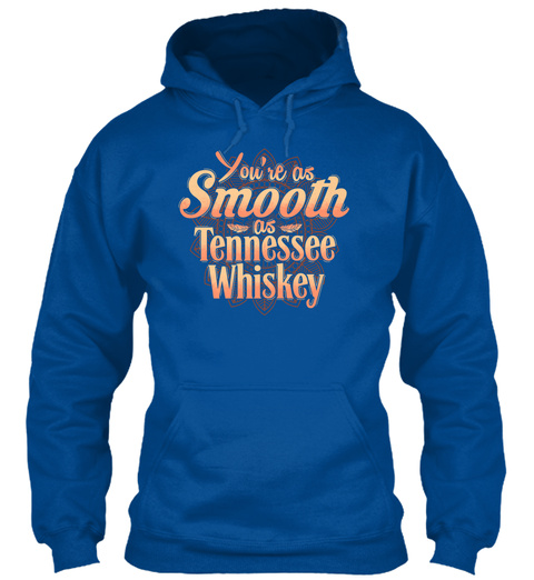 You're As Smooth As Tennessee Whiskey Royal T-Shirt Front