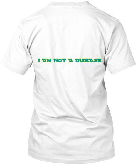 I Am Not A Disease White T-Shirt Back