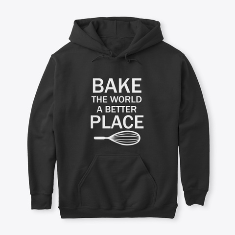 Funny Baking Gift Bake The World A Black T-Shirt Front