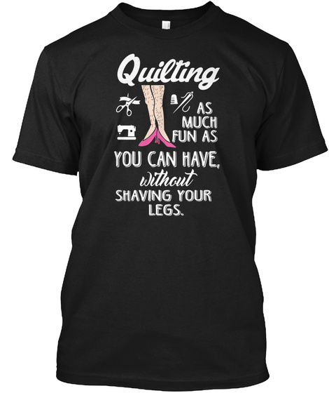 Quilting As Much Fun As Cute Gift Ideal Black T-Shirt Front