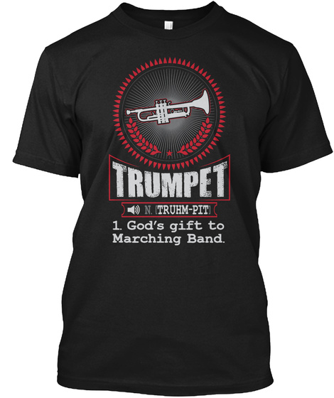 Trumpet Truhm Pit 1. God's Gift To Marching Band. Black T-Shirt Front