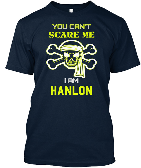 You Can't Scare Me I Am Hanlon New Navy T-Shirt Front