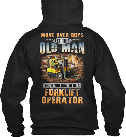 Move Over Boys Let This Old Man Show You How To Be A Forklift Operator Black T-Shirt Back