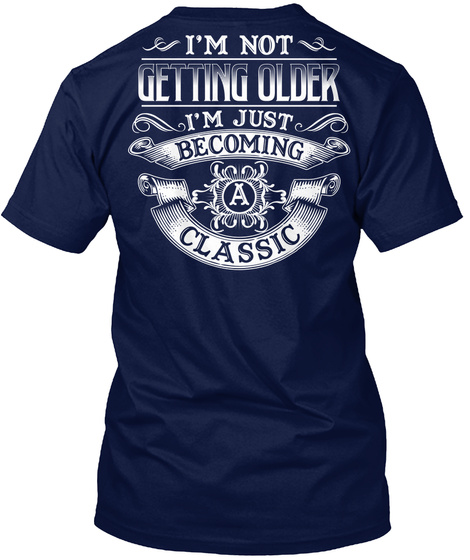 I'm Not Getting Older I'm Just Becoming Classic Navy T-Shirt Back