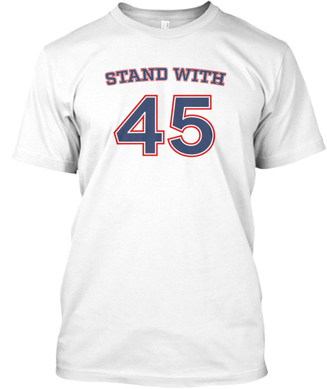 Stand With 45 White T-Shirt Front