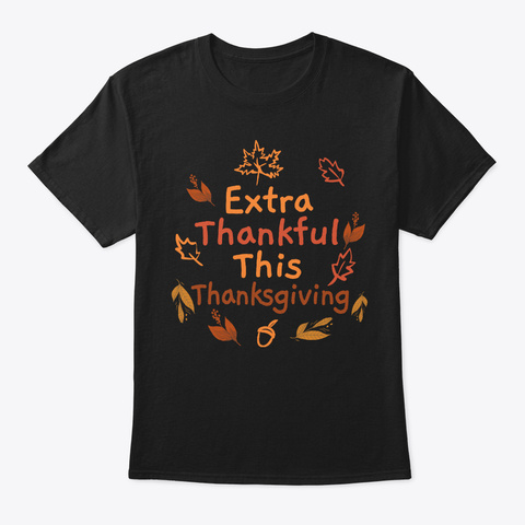 Extra Thankful This Thanksgiving Black T-Shirt Front