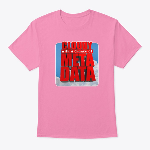 Cloudy, With A Chance Of Metadata Pink T-Shirt Front