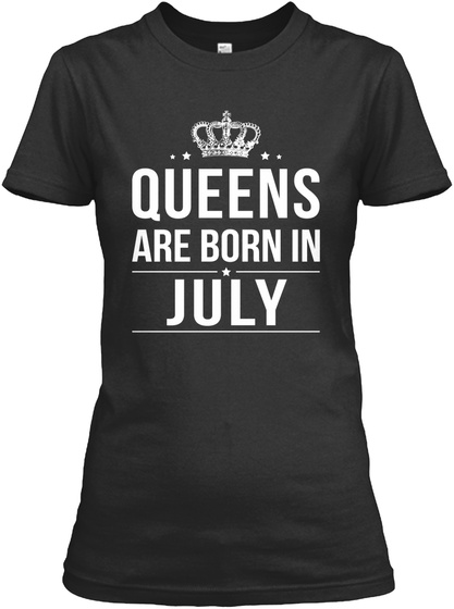 Queens Are Born In July Black T-Shirt Front